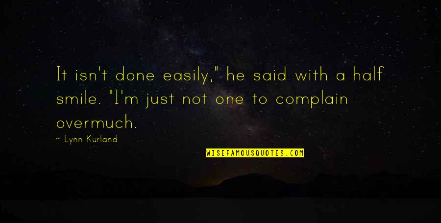 """Half A Smile Quotes By Lynn Kurland: It isn't done easily,"""" he said with a"""