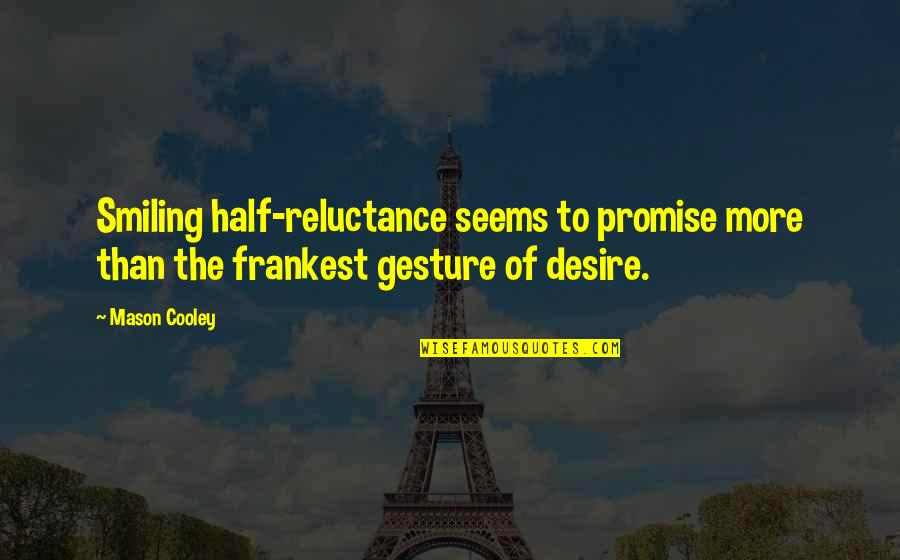 Half A Smile Quotes By Mason Cooley: Smiling half-reluctance seems to promise more than the