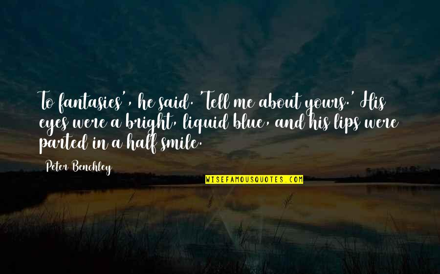Half A Smile Quotes By Peter Benchley: To fantasies', he said. 'Tell me about yours.'