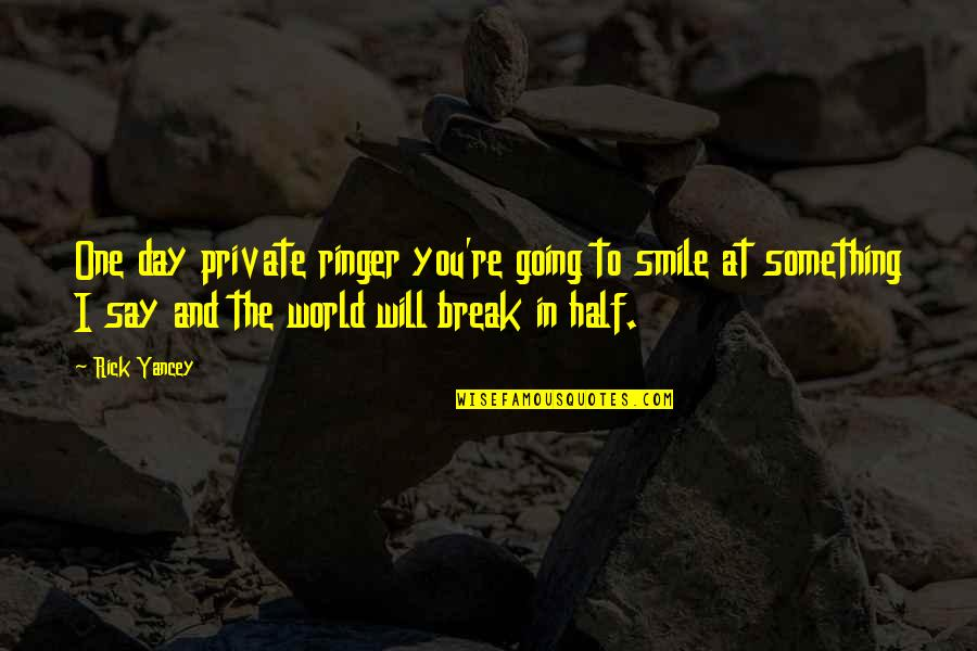 Half A Smile Quotes By Rick Yancey: One day private ringer you're going to smile