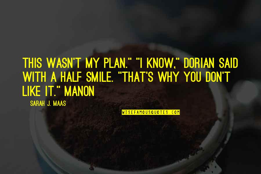 """Half A Smile Quotes By Sarah J. Maas: This wasn't my plan."""" """"I know,"""" Dorian said"""