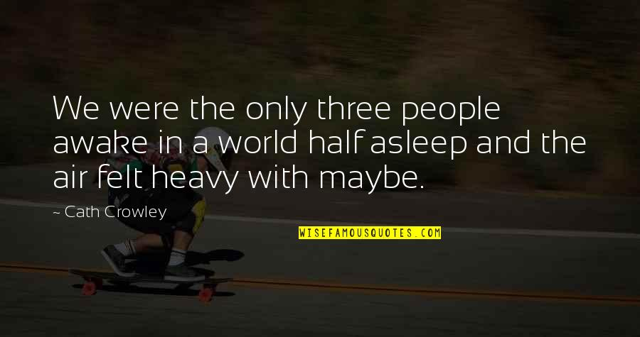 Half Asleep Quotes By Cath Crowley: We were the only three people awake in