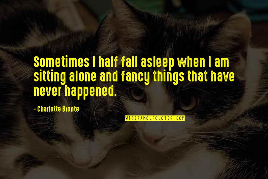 Half Asleep Quotes By Charlotte Bronte: Sometimes I half fall asleep when I am