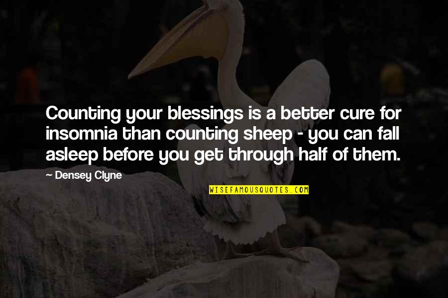 Half Asleep Quotes By Densey Clyne: Counting your blessings is a better cure for
