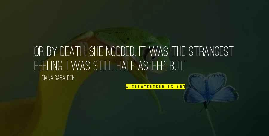 Half Asleep Quotes By Diana Gabaldon: Or by death. She nodded. It was the