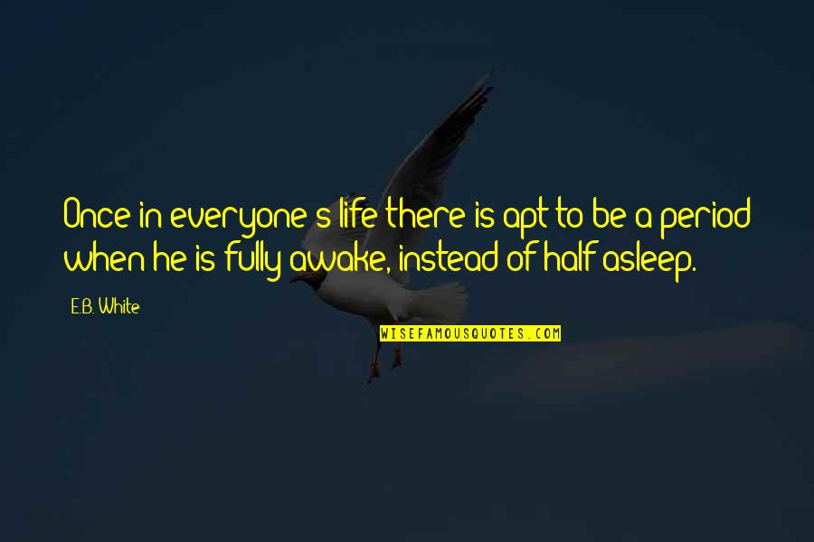 Half Asleep Quotes By E.B. White: Once in everyone's life there is apt to