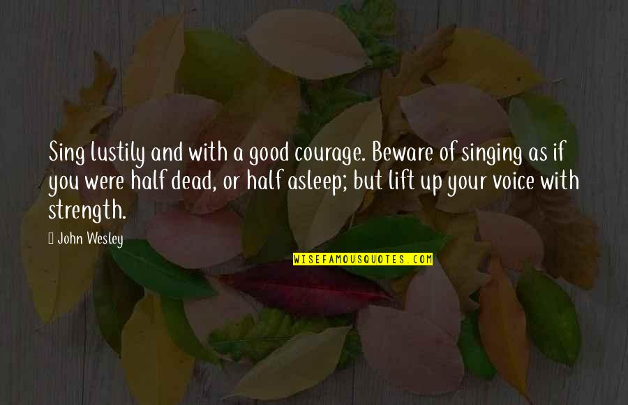 Half Asleep Quotes By John Wesley: Sing lustily and with a good courage. Beware