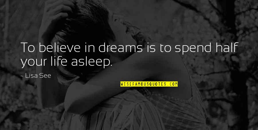 Half Asleep Quotes By Lisa See: To believe in dreams is to spend half