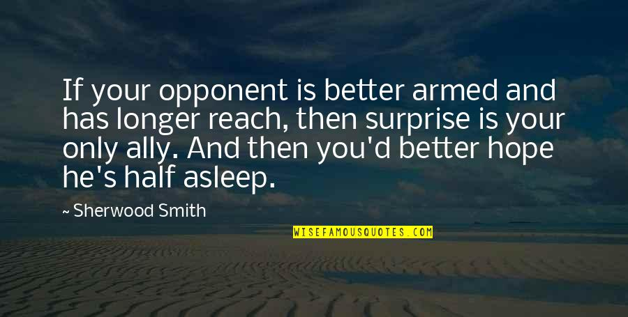 Half Asleep Quotes By Sherwood Smith: If your opponent is better armed and has