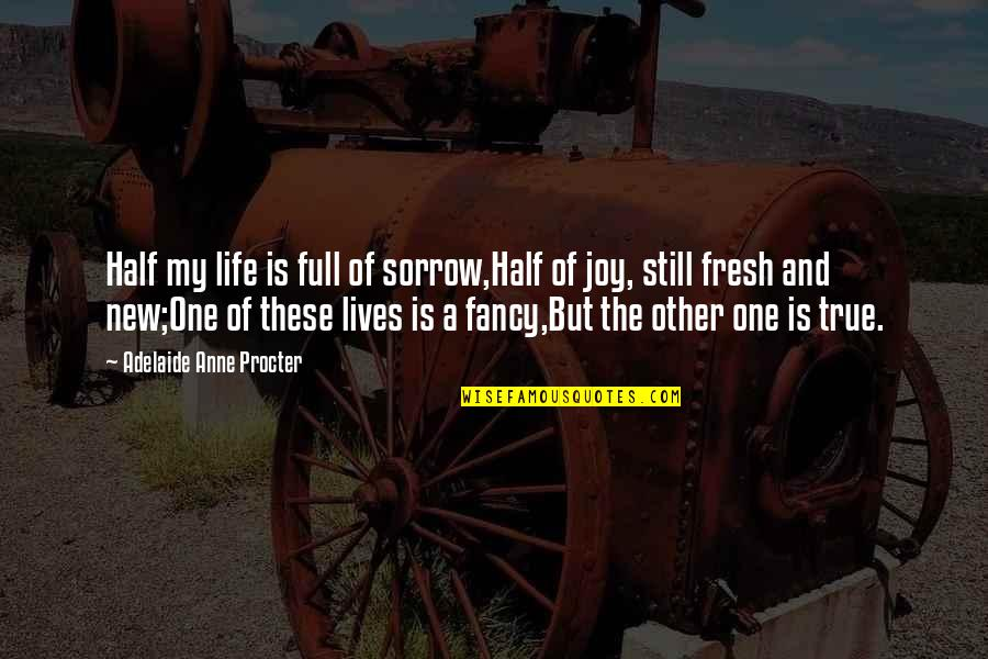 Half Full Quotes By Adelaide Anne Procter: Half my life is full of sorrow,Half of