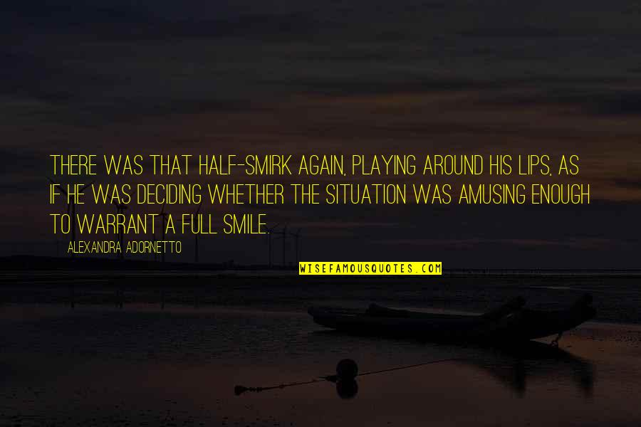 Half Full Quotes By Alexandra Adornetto: There was that half-smirk again, playing around his