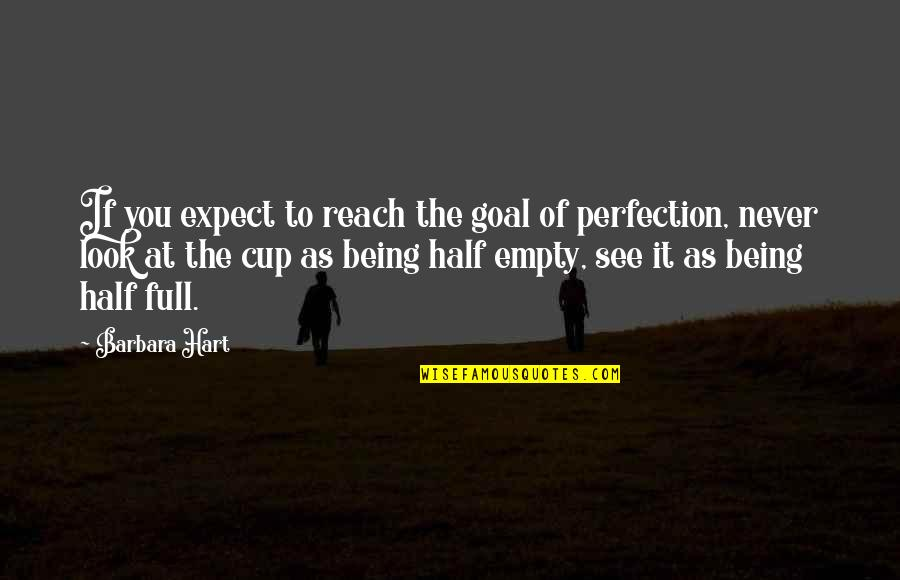 Half Full Quotes By Barbara Hart: If you expect to reach the goal of