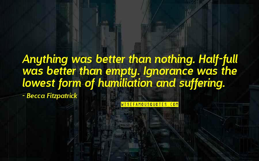 Half Full Quotes By Becca Fitzpatrick: Anything was better than nothing. Half-full was better