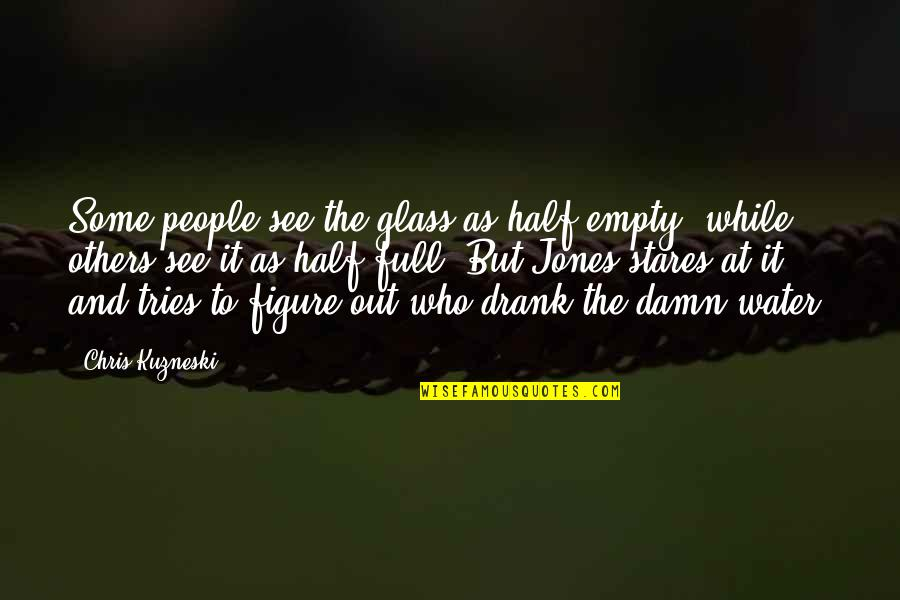 Half Full Quotes By Chris Kuzneski: Some people see the glass as half-empty, while
