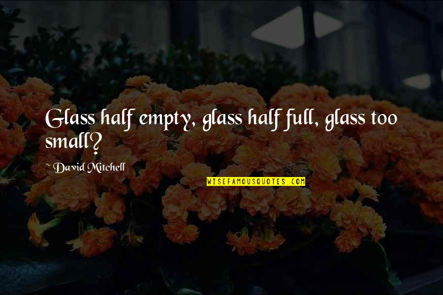 Half Full Quotes By David Mitchell: Glass half empty, glass half full, glass too