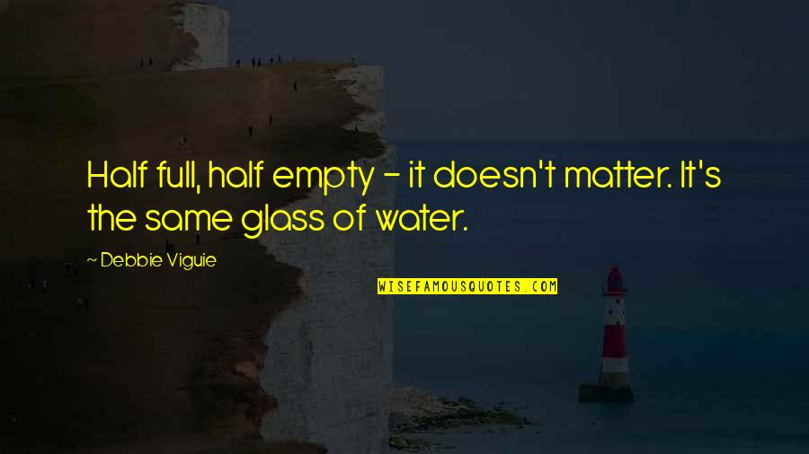 Half Full Quotes By Debbie Viguie: Half full, half empty - it doesn't matter.