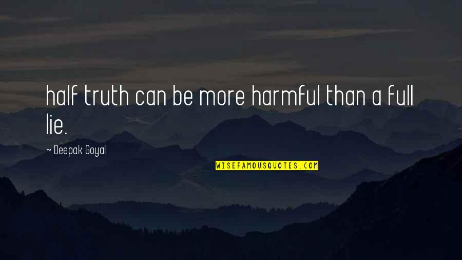 Half Full Quotes By Deepak Goyal: half truth can be more harmful than a