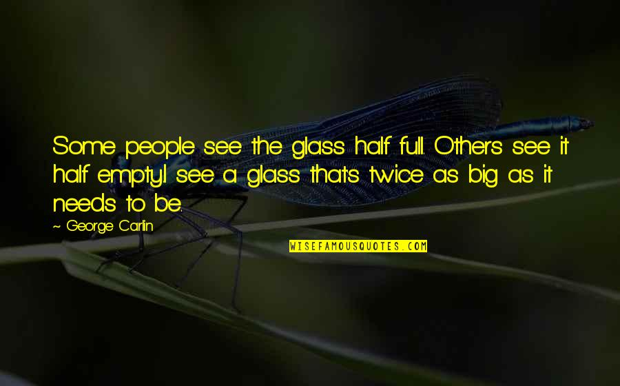 Half Full Quotes By George Carlin: Some people see the glass half full. Others