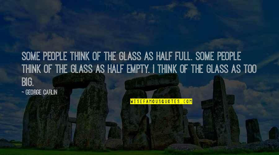 Half Full Quotes By George Carlin: Some people think of the glass as half