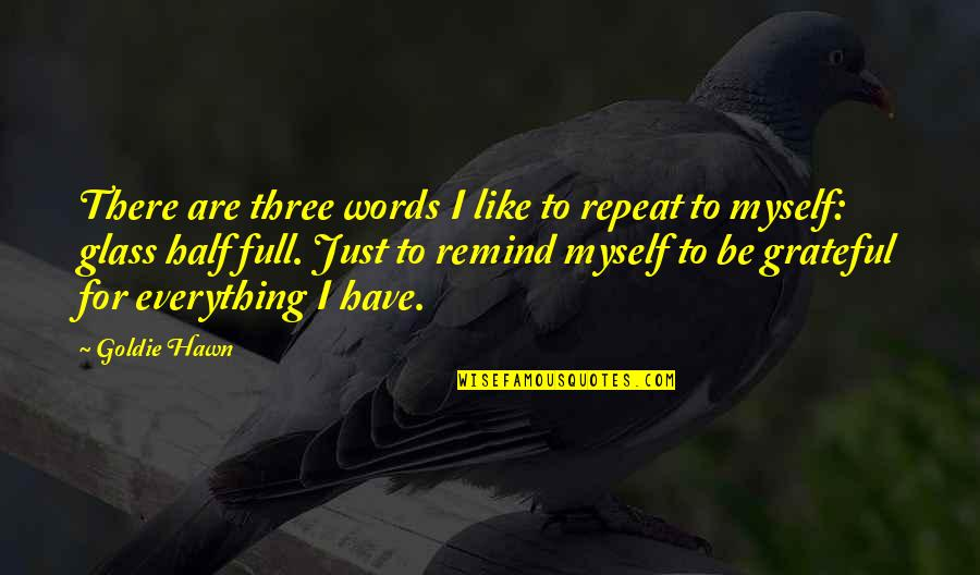 Half Full Quotes By Goldie Hawn: There are three words I like to repeat