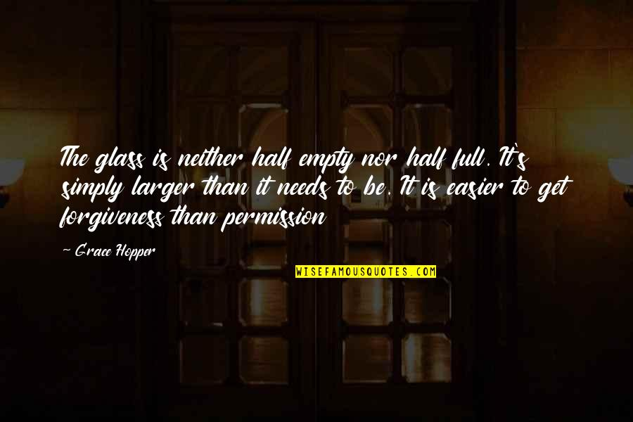Half Full Quotes By Grace Hopper: The glass is neither half empty nor half