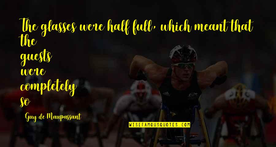 Half Full Quotes By Guy De Maupassant: The glasses were half full, which meant that