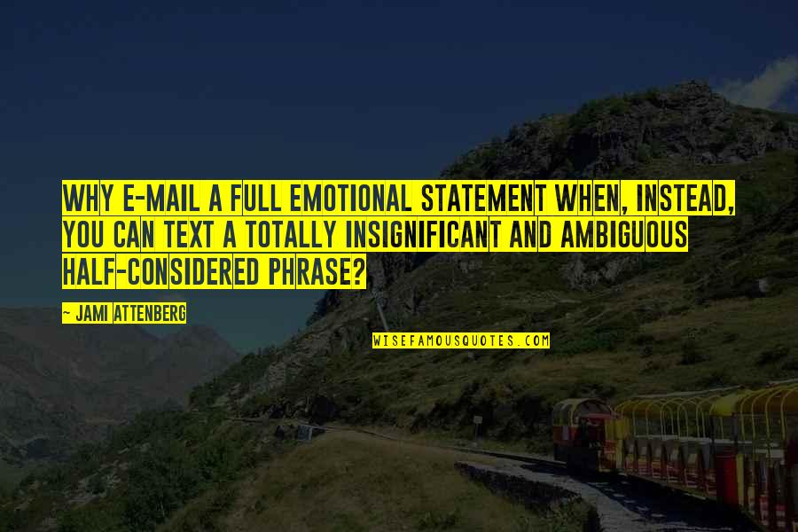 Half Full Quotes By Jami Attenberg: Why e-mail a full emotional statement when, instead,