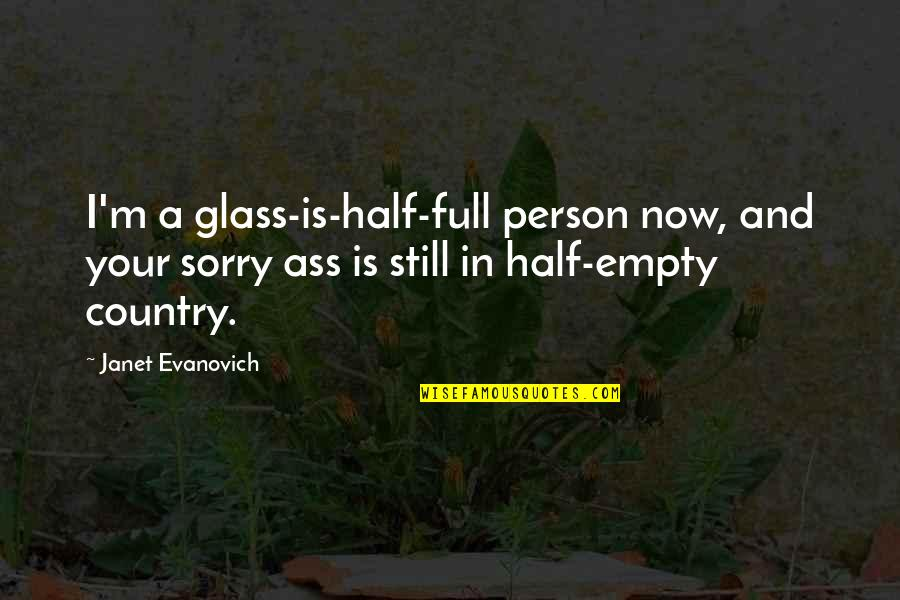 Half Full Quotes By Janet Evanovich: I'm a glass-is-half-full person now, and your sorry
