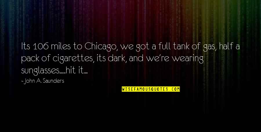 Half Full Quotes By John A. Saunders: Its 106 miles to Chicago, we got a