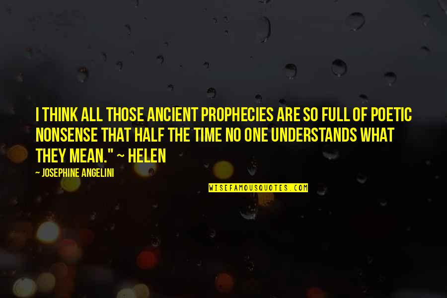 Half Full Quotes By Josephine Angelini: I think all those ancient prophecies are so