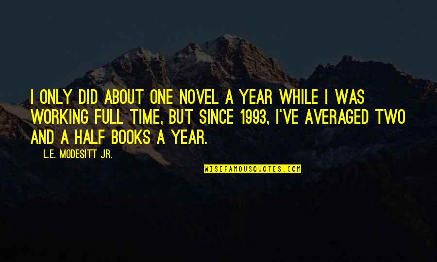 Half Full Quotes By L.E. Modesitt Jr.: I only did about one novel a year