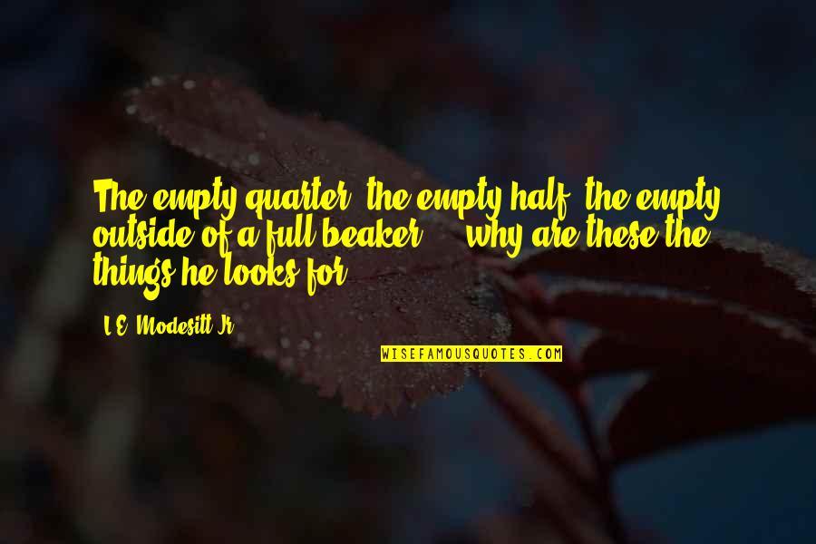 Half Full Quotes By L.E. Modesitt Jr.: The empty quarter, the empty half, the empty