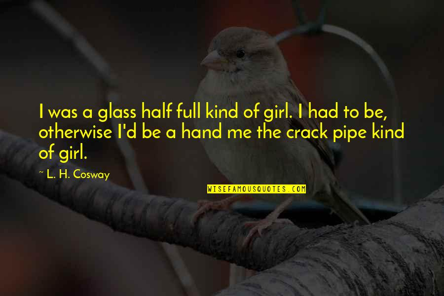 Half Full Quotes By L. H. Cosway: I was a glass half full kind of