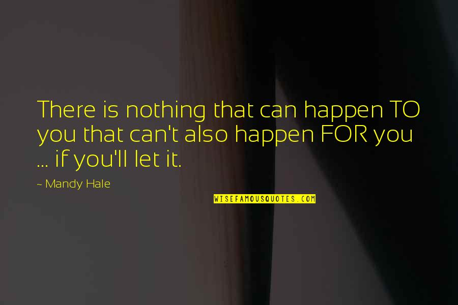 Half Full Quotes By Mandy Hale: There is nothing that can happen TO you