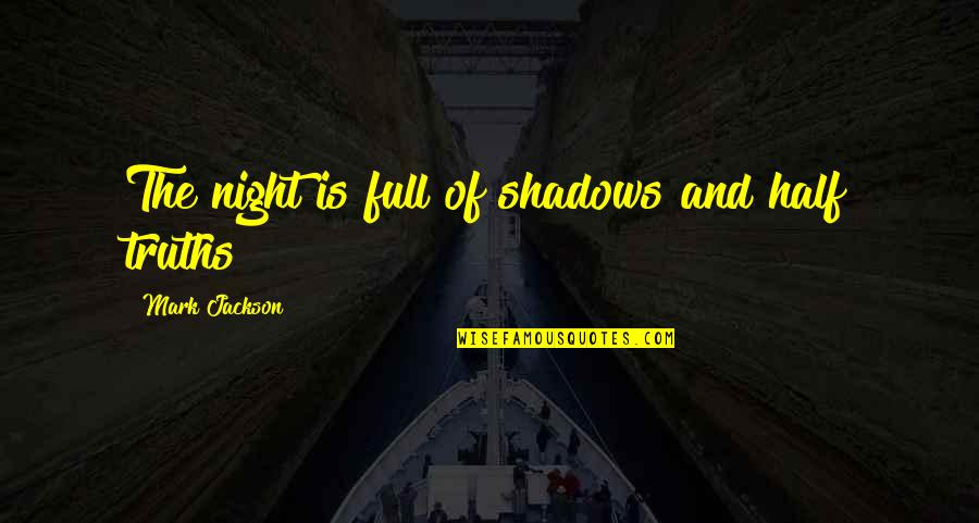 Half Full Quotes By Mark Jackson: The night is full of shadows and half