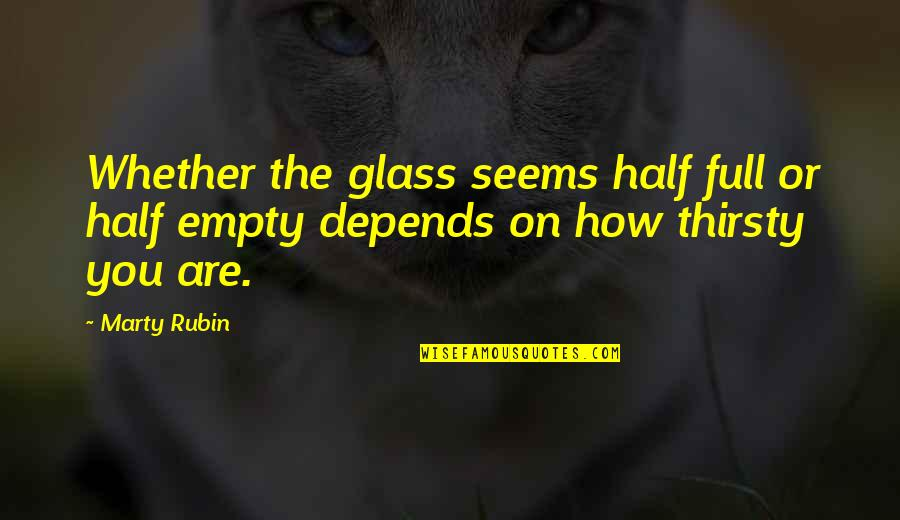 Half Full Quotes By Marty Rubin: Whether the glass seems half full or half