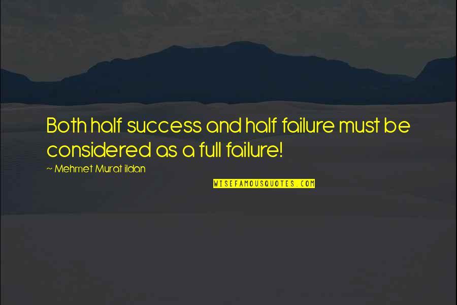 Half Full Quotes By Mehmet Murat Ildan: Both half success and half failure must be