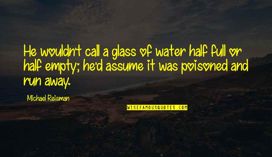 Half Full Quotes By Michael Reisman: He wouldn't call a glass of water half