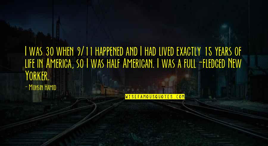 Half Full Quotes By Mohsin Hamid: I was 30 when 9/11 happened and I