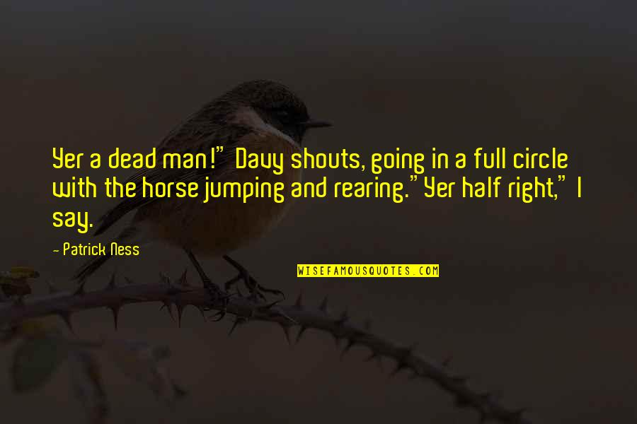 """Half Full Quotes By Patrick Ness: Yer a dead man!"""" Davy shouts, going in"""