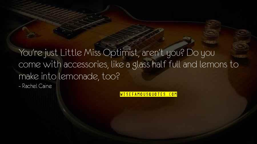 Half Full Quotes By Rachel Caine: You're just Little Miss Optimist, aren't you? Do