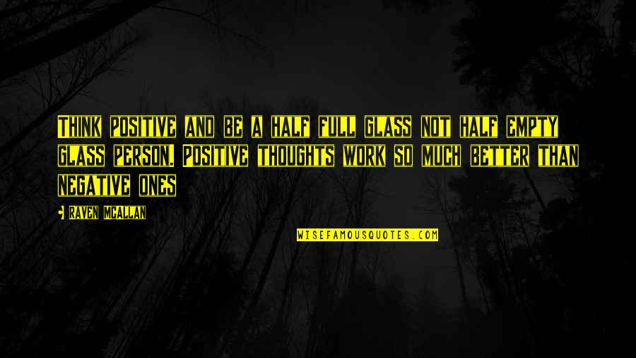 Half Full Quotes By Raven McAllan: Think positive and be a half full glass
