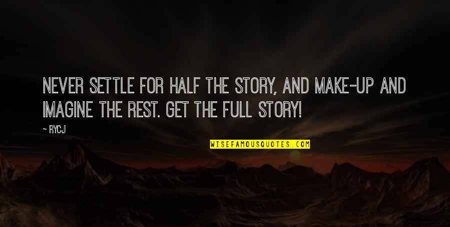 Half Full Quotes By RYCJ: Never settle for half the story, and make-up