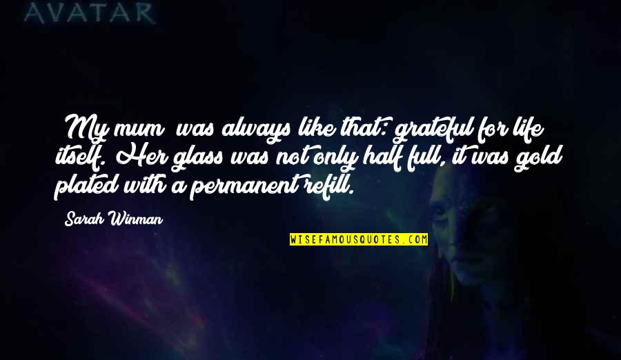 Half Full Quotes By Sarah Winman: [My mum] was always like that: grateful for