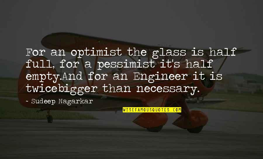 Half Full Quotes By Sudeep Nagarkar: For an optimist the glass is half full,