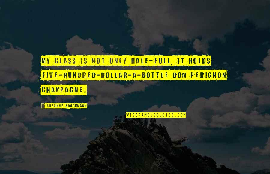 Half Full Quotes By Suzanne Brockmann: My glass is not only half-full, it holds