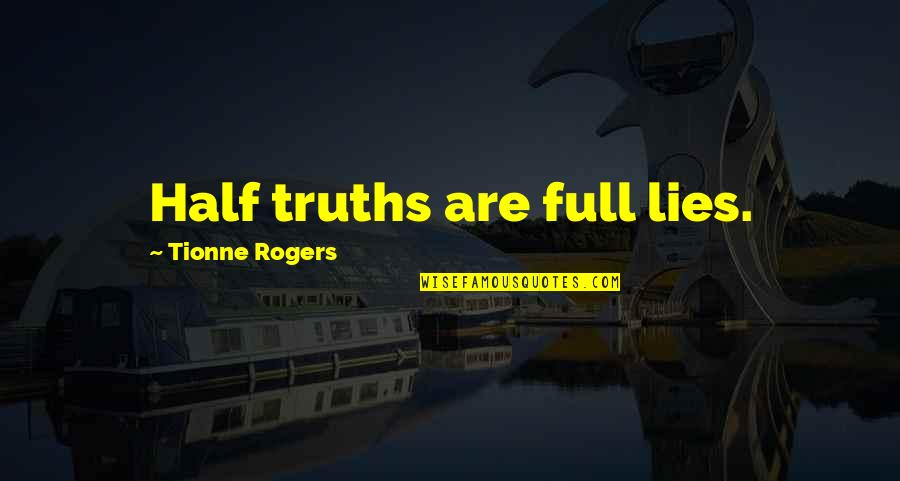 Half Full Quotes By Tionne Rogers: Half truths are full lies.