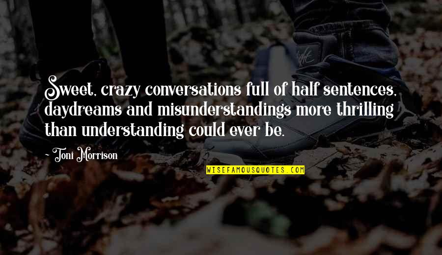 Half Full Quotes By Toni Morrison: Sweet, crazy conversations full of half sentences, daydreams