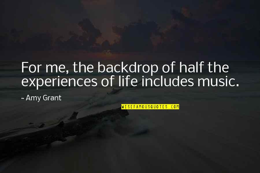 Half Life Quotes By Amy Grant: For me, the backdrop of half the experiences