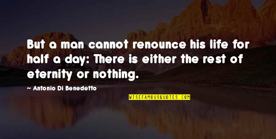 Half Life Quotes By Antonio Di Benedetto: But a man cannot renounce his life for